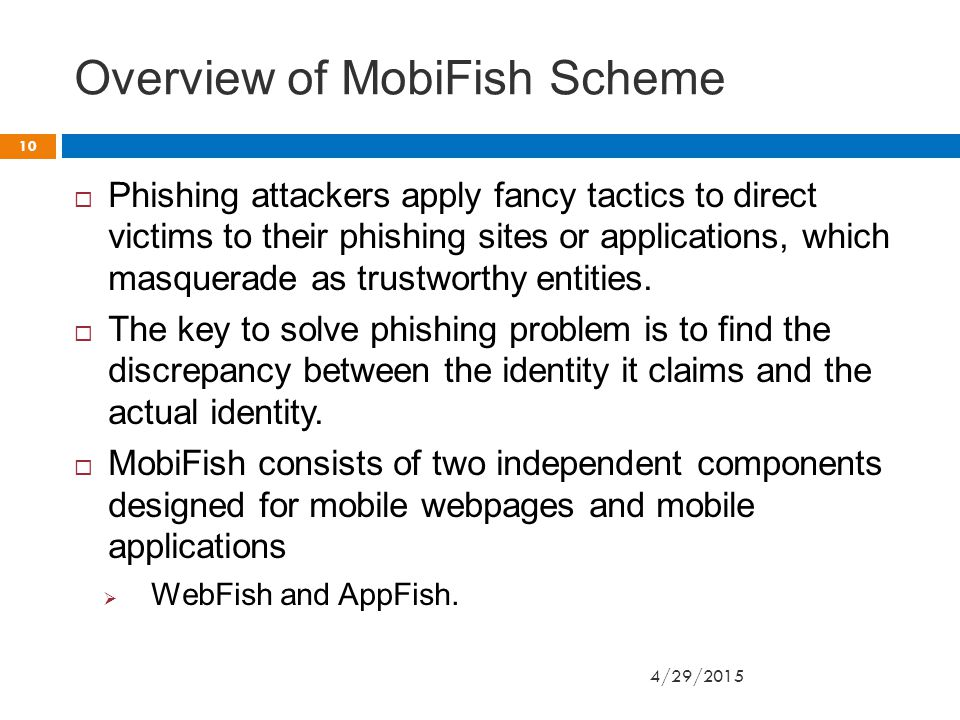 Overview of MobiFish Scheme  Phishing attackers apply fancy tactics to direct victims to their phishing sites or applications, which masquerade as trustworthy entities.