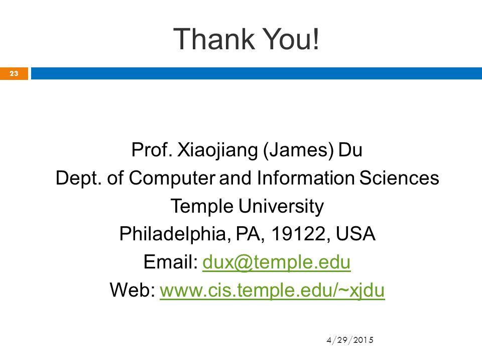 Thank You. Prof. Xiaojiang (James) Du Dept.
