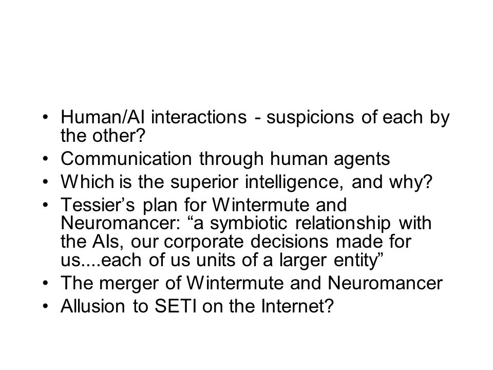 Human/AI interactions - suspicions of each by the other? Communication through human agents Which is the superior intelligence, and why? Tessier's pla