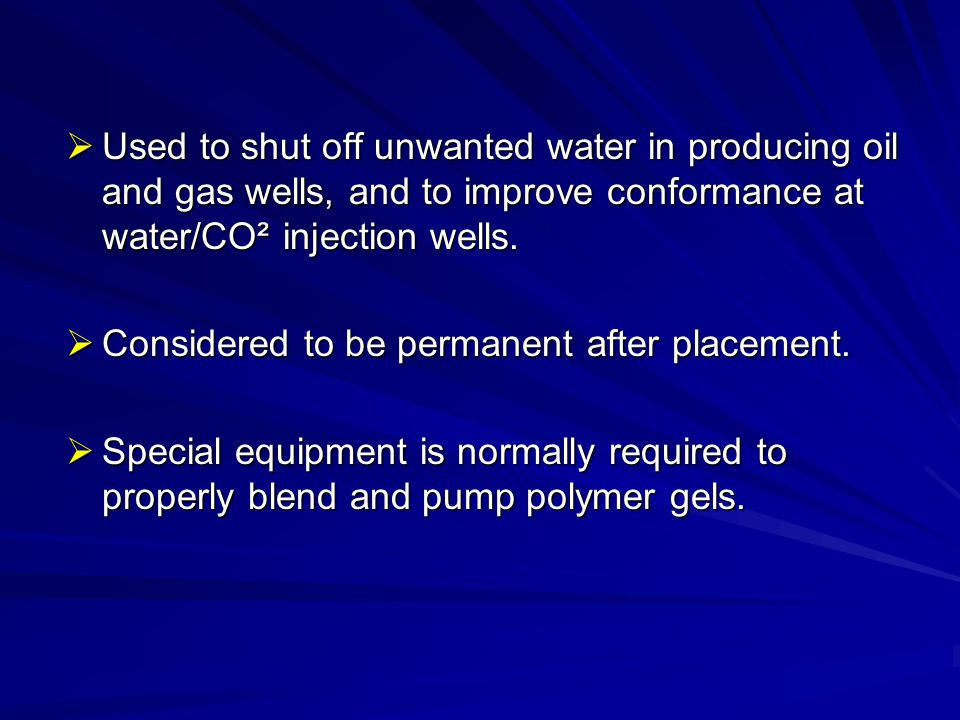 Polymer Water Shutoff Treatments  Result:  Average water production per well is reduced 75-90%  Daily oil rate typically increases from 50% to more than 60 times the original production  Incremental oil production ranges from 800 to 5400 barrel of oil per month have been reported.