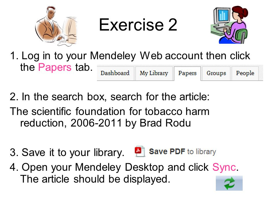 Exercise 2 1. Log in to your Mendeley Web account then click the Papers tab. 2. In the search box, search for the article: The scientific foundation f