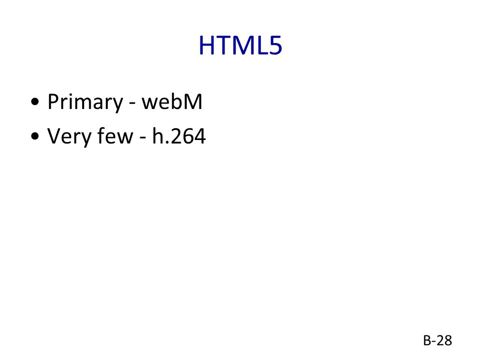 B-28 HTML5 Primary - webM Very few - h.264