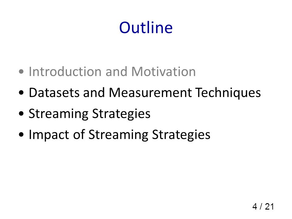 4 / 21 Introduction and Motivation Datasets and Measurement Techniques Streaming Strategies Impact of Streaming Strategies Outline