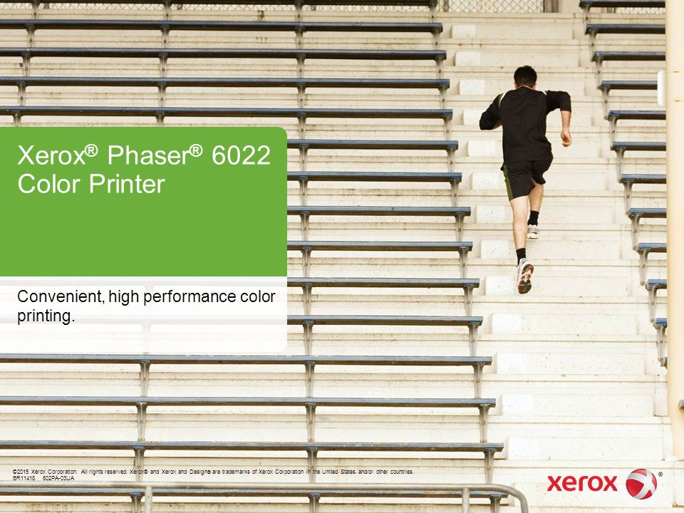 Xerox ® Phaser ® 6022 Color Printer Convenient, high performance color printing.