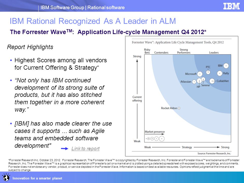 IBM Software Group | Rational software Innovation for a smarter planet 9 *Forrester Research Inc, October 23, 2012. Forrester Research, The Forrester