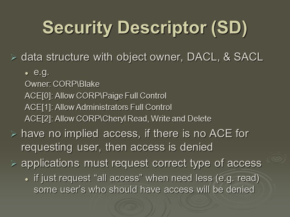 Security Descriptor (SD)  data structure with object owner, DACL, & SACL e.g.