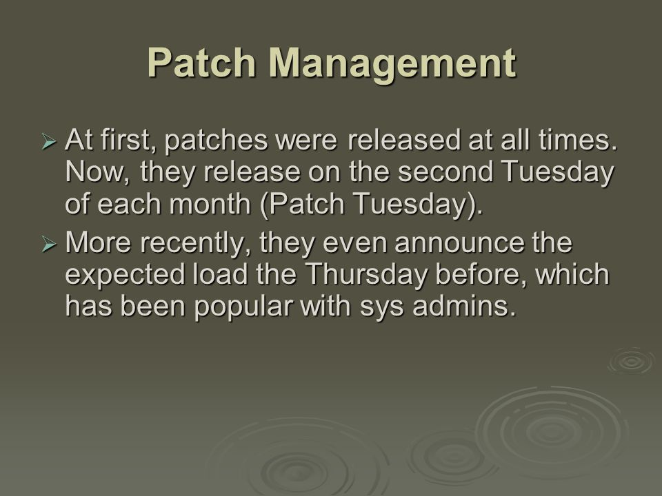 Patch Management  At first, patches were released at all times.