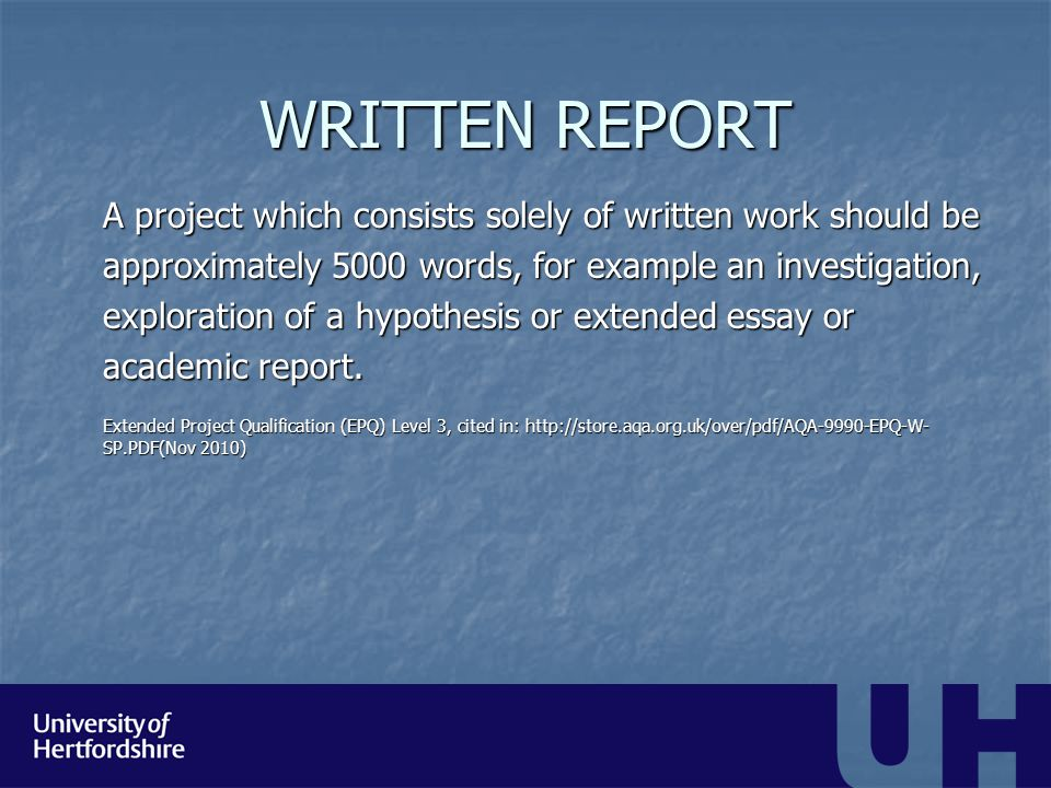 WRITTEN REPORT A project which consists solely of written work should be approximately 5000 words, for example an investigation, exploration of a hypo