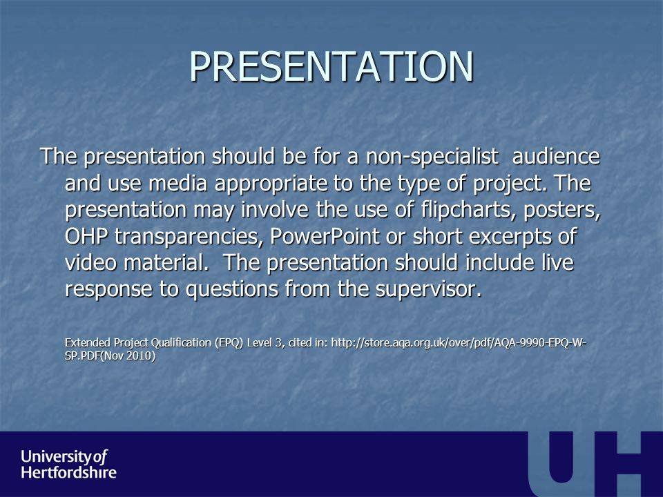 PRESENTATION The presentation should be for a non-specialist audience and use media appropriate to the type of project. The presentation may involve t