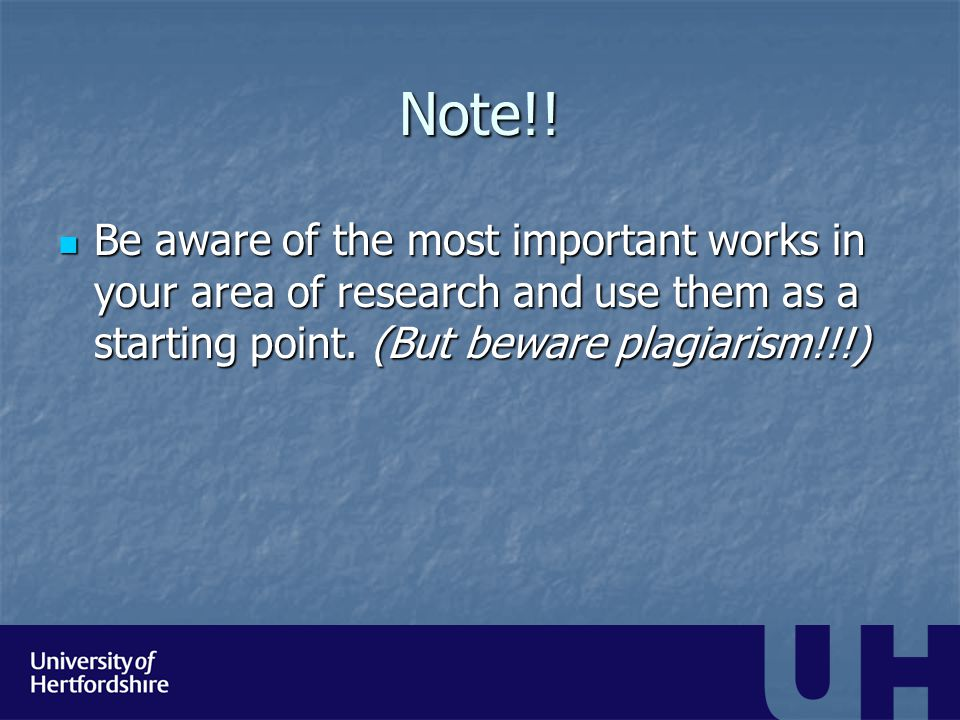 Note!! Be aware of the most important works in your area of research and use them as a starting point. (But beware plagiarism!!!) Be aware of the most