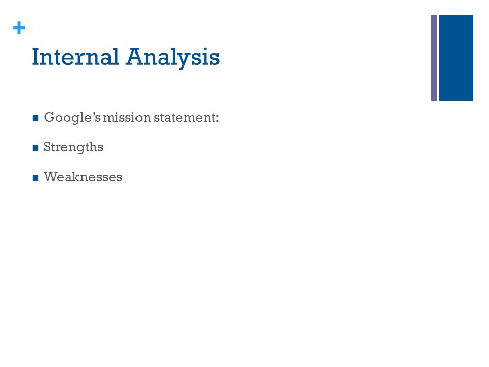 + Internal Analysis Google's mission statement: Strengths Weaknesses