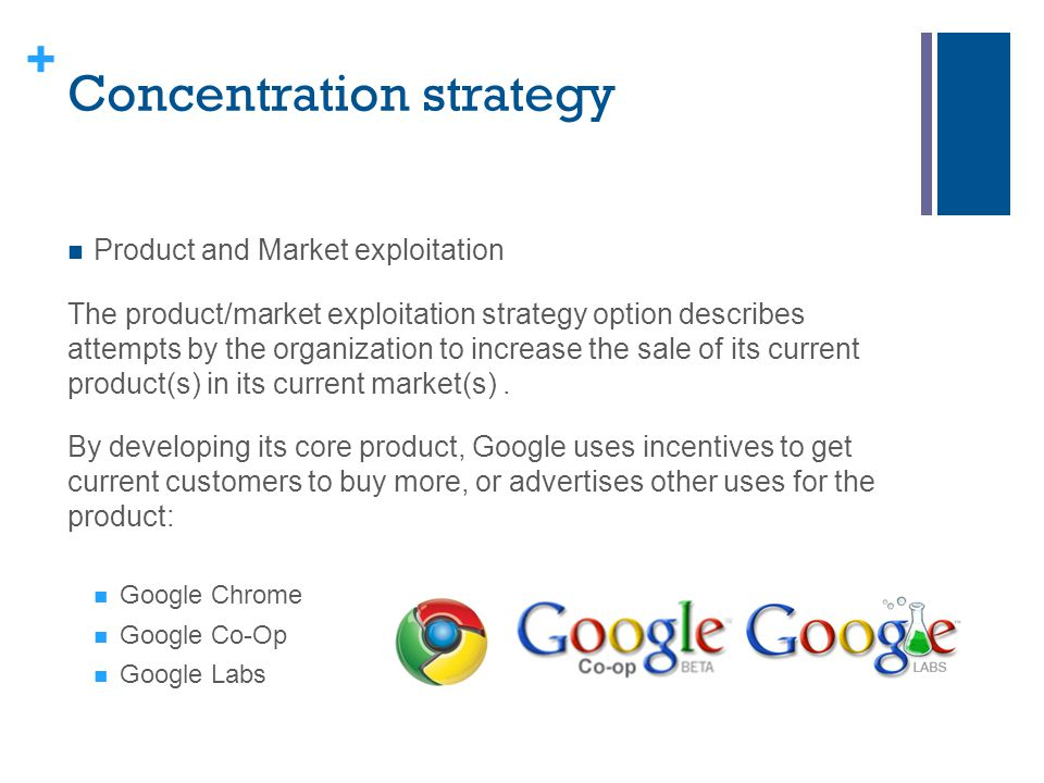 + Concentration strategy Product and Market exploitation The product/market exploitation strategy option describes attempts by the organization to inc