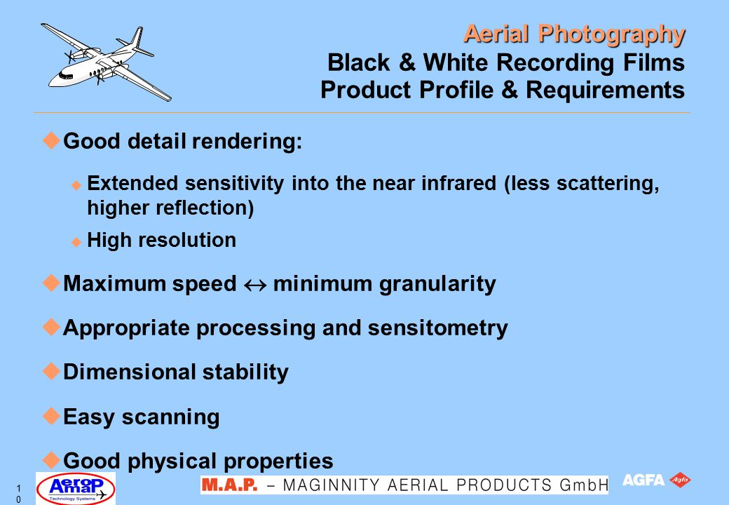 Aerial Photography 10 Black & White Recording Films Product Profile & Requirements uGood detail rendering: u Extended sensitivity into the near infrar