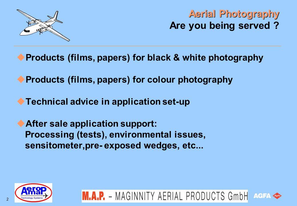 Aerial Photography 3 Black & White Products uRecording film uDuplicating film uPhotographic paper (Agfa Aerial Paper) uChemicals (Agfa Aerial Products) uProcessors (Colenta) uDodging printer (Scanatron)