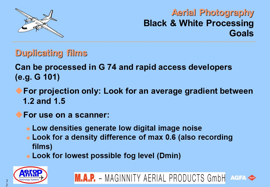 Aerial Photography 32 Black & White Processing Goals Duplicating films Can be processed in G 74 and rapid access developers (e.g. G 101) uFor projecti