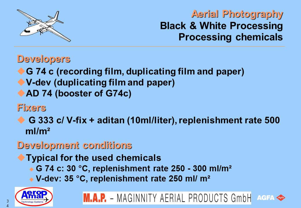 Aerial Photography 34 Black & White Processing Processing chemicals Developers uG 74 c (recording film, duplicating film and paper) uV-dev (duplicatin