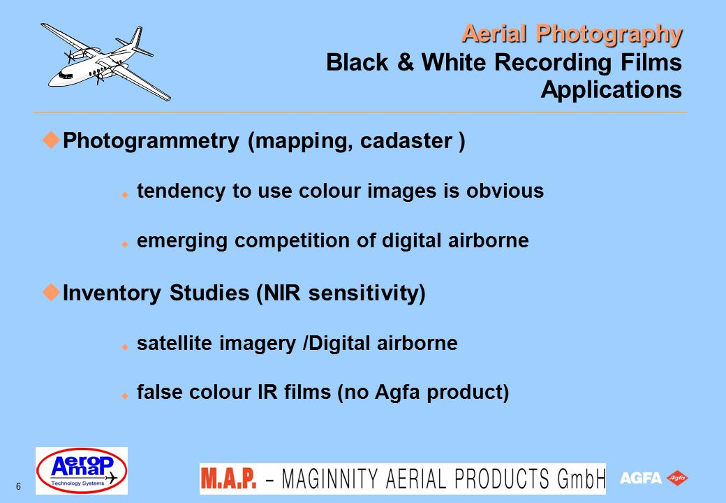 Aerial Photography 17 Black & White Recording Films Characteristics: spectral response in lab The impact of filters on the sensitometry - Example Characteristic curve of Aviphot Pan 200 with different filters log It 1 2 3 4 5 6 2.4 2.1 1.8 1.5 1.2 0.9 0.6 0.3 0.0 32.702.402.101.801.501.200.900.600.300 ¯¯¯¯¯¯¯¯¯¯ D Proc : G74c, 30 °C, 40 seconds