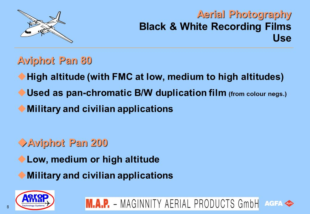 Aerial Photography 8 Black & White Recording Films Use Aviphot Pan 80 uHigh altitude (with FMC at low, medium to high altitudes) uUsed as pan-chromati