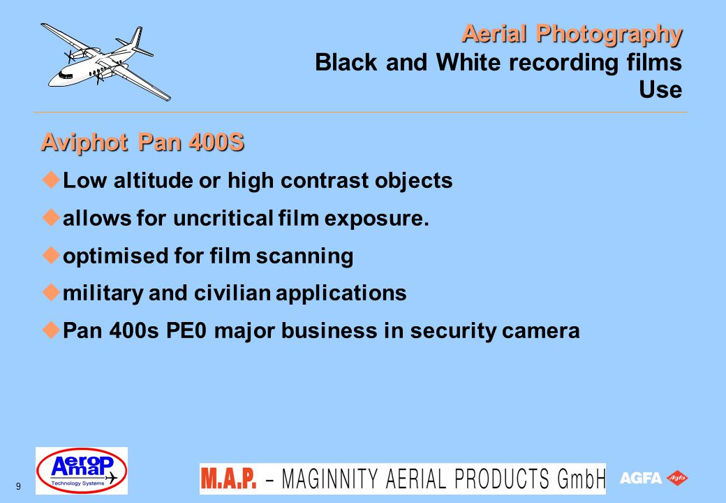 Aerial Photography 9 Black and White recording films Use Aviphot Pan 400S uLow altitude or high contrast objects uallows for uncritical film exposure.
