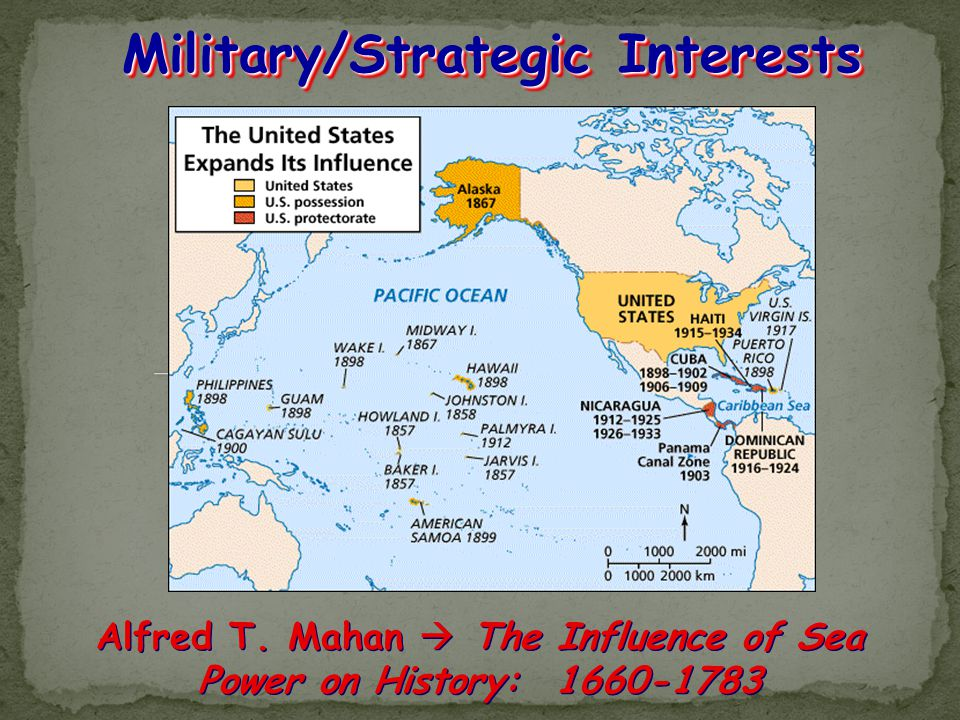 Military/Strategic Interests Military/Strategic Interests Alfred T. Mahan  The Influence of Sea Power on History: 1660-1783