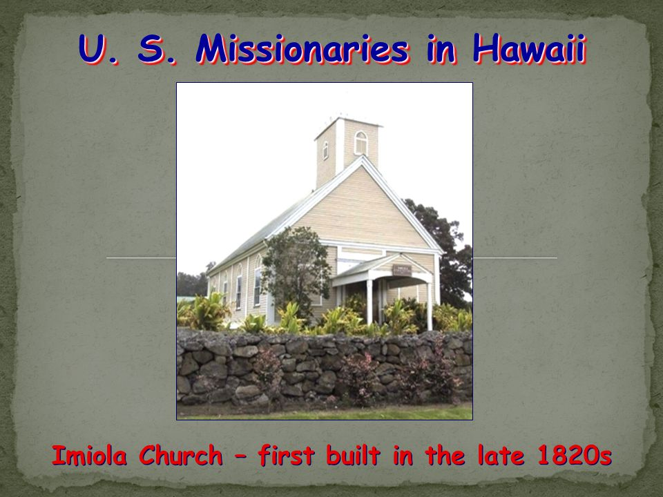 U. S. Missionaries in Hawaii Imiola Church – first built in the late 1820s