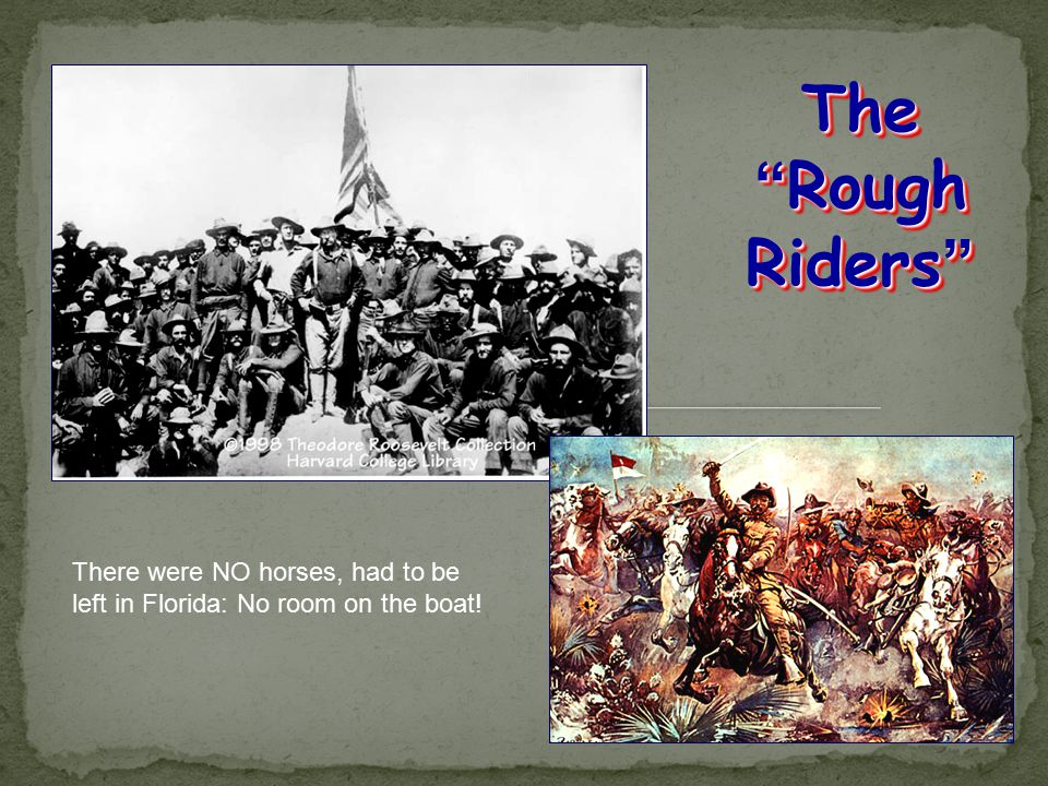 """The """"Rough Riders"""" There were NO horses, had to be left in Florida: No room on the boat!"""