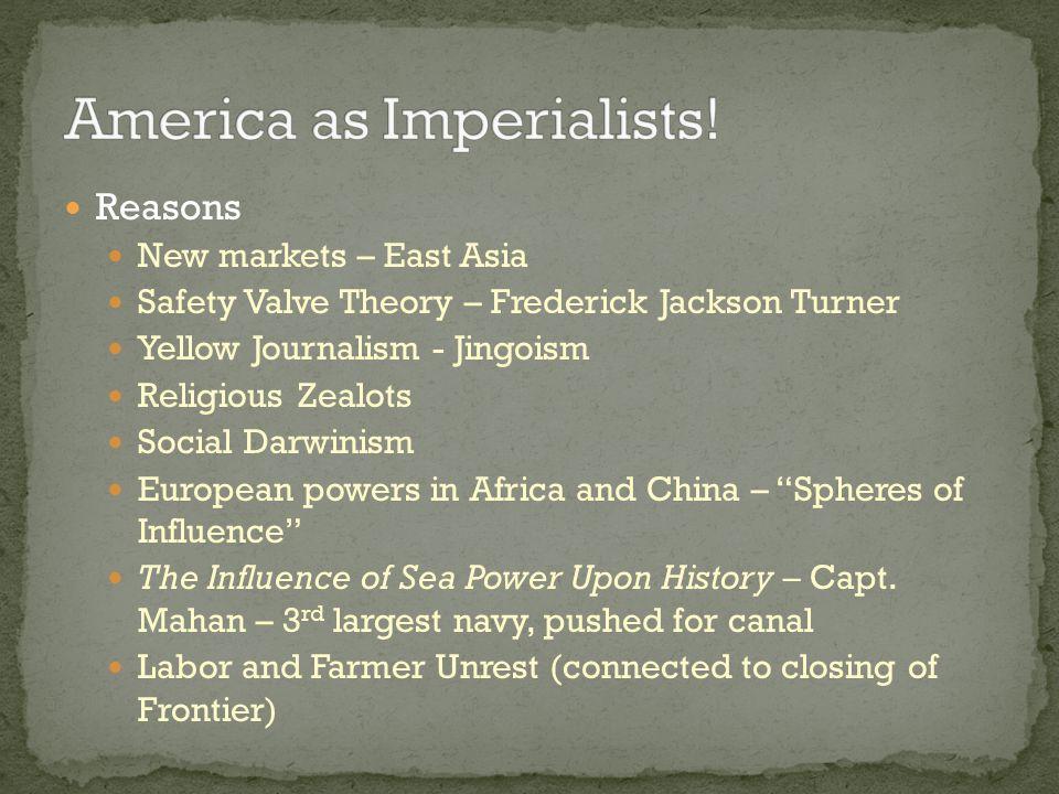 Reasons New markets – East Asia Safety Valve Theory – Frederick Jackson Turner Yellow Journalism - Jingoism Religious Zealots Social Darwinism Europea
