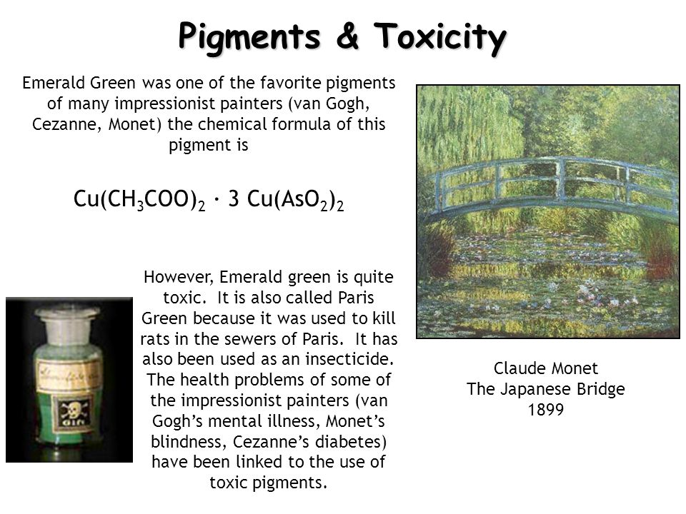 Pigments & Toxicity Emerald Green was one of the favorite pigments of many impressionist painters (van Gogh, Cezanne, Monet) the chemical formula of t