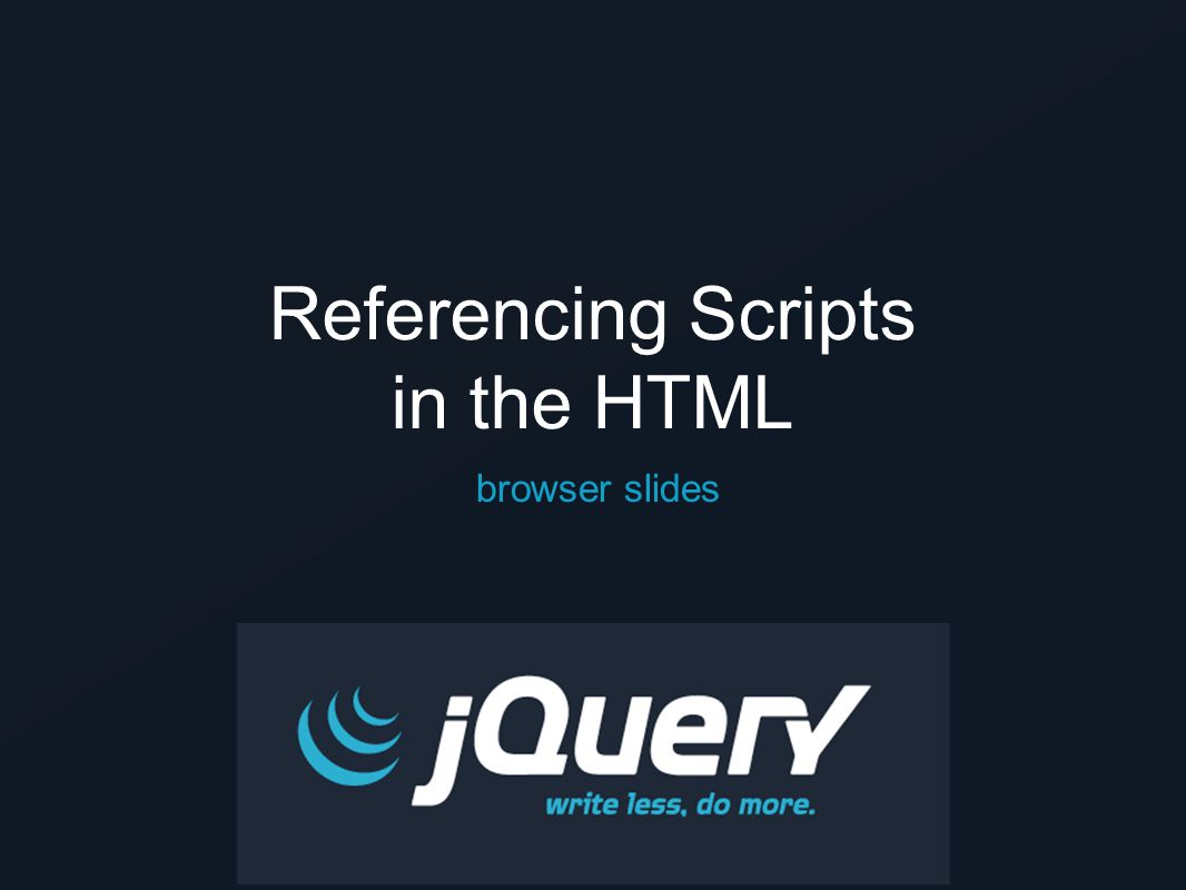Referencing Scripts in the HTML browser slides