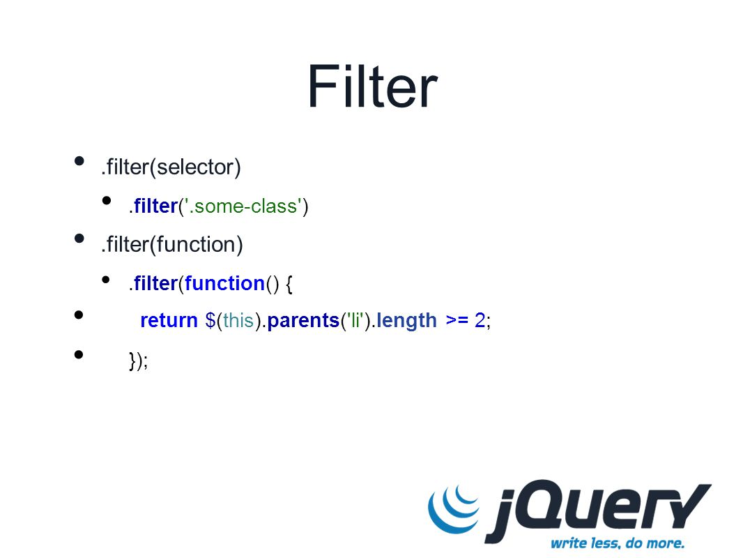 Filter.filter(selector).filter('.some-class').filter(function).filter(function() { return $(this).parents('li').length >= 2; });