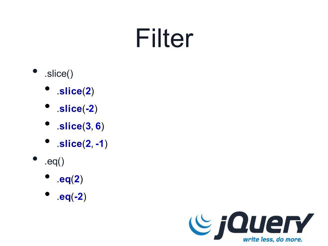 Filter.slice().slice(2).slice(-2).slice(3, 6).slice(2, -1).eq().eq(2).eq(-2)