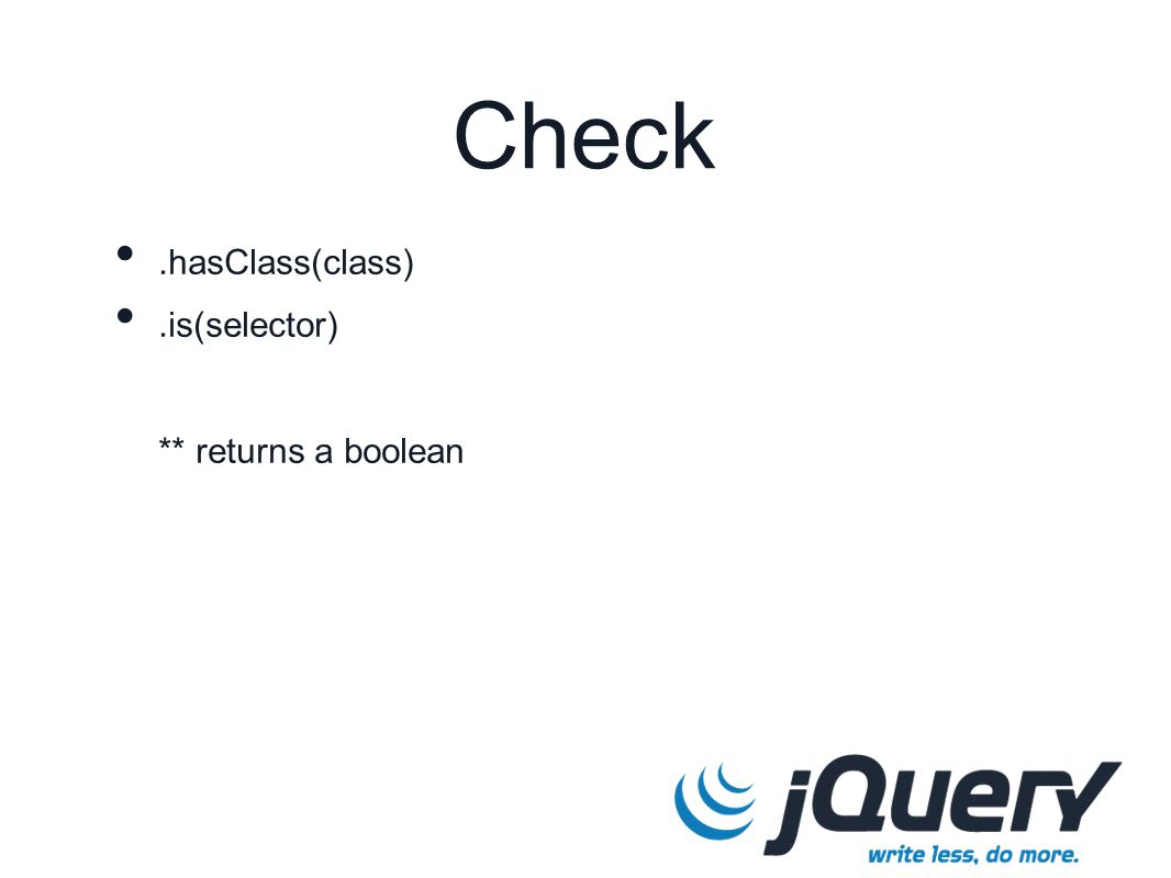 Check.hasClass(class).is(selector) ** returns a boolean