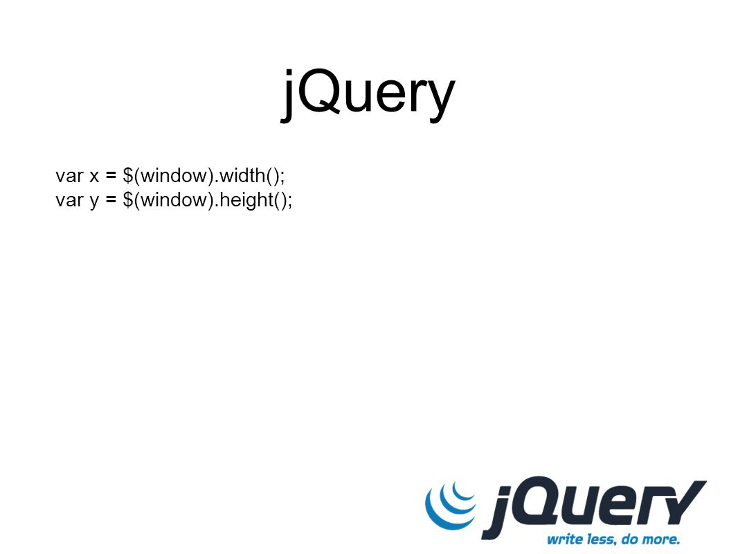 var x = $(window).width(); var y = $(window).height(); jQuery