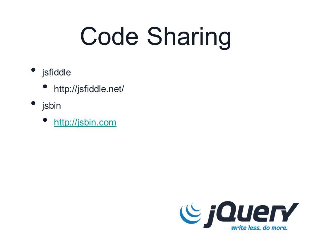 Code Sharing jsfiddle http://jsfiddle.net/ jsbin http://jsbin.com