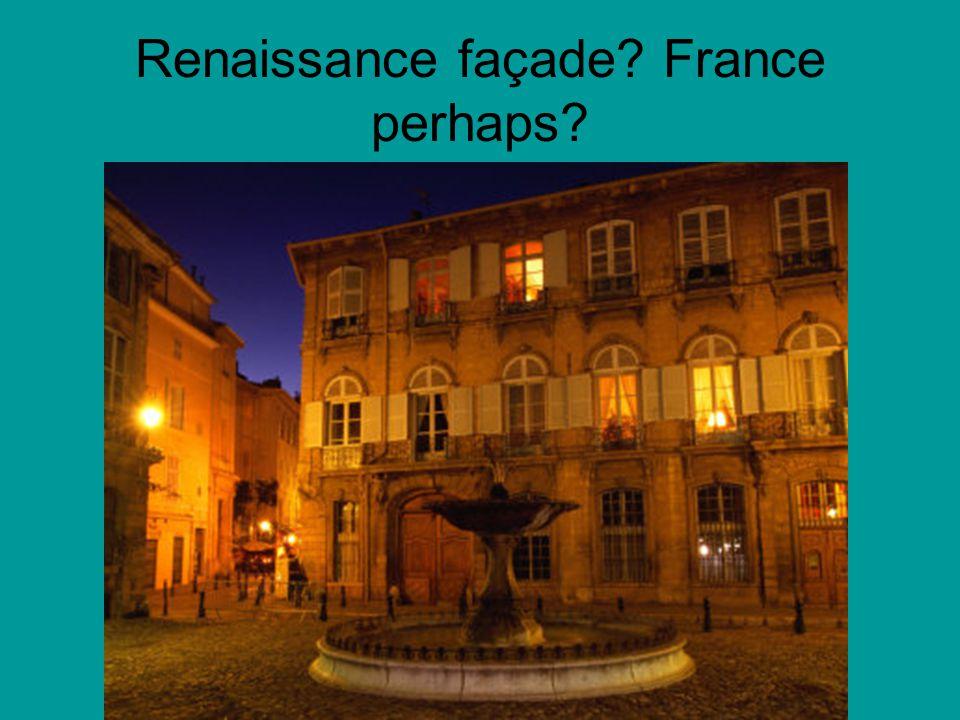 Renaissance façade? France perhaps?