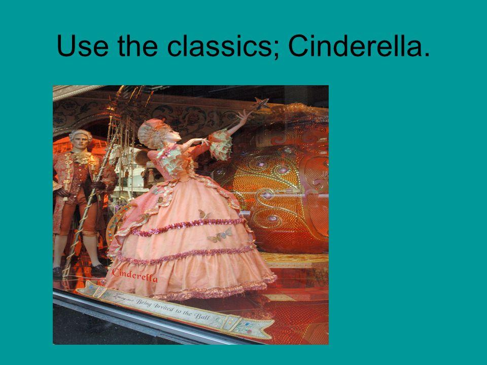 Use the classics; Cinderella.