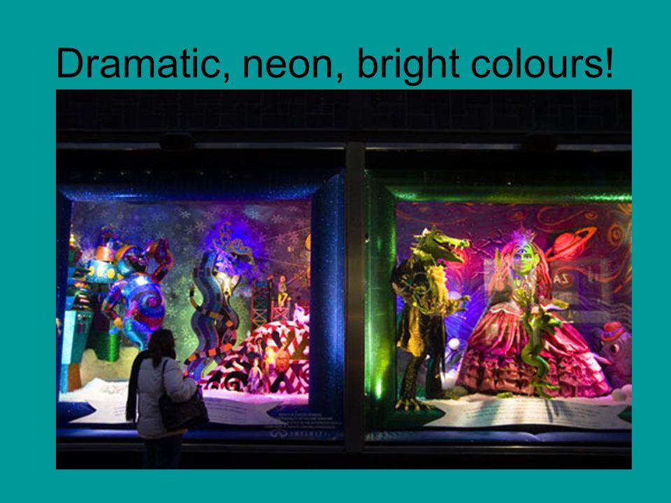 Dramatic, neon, bright colours!