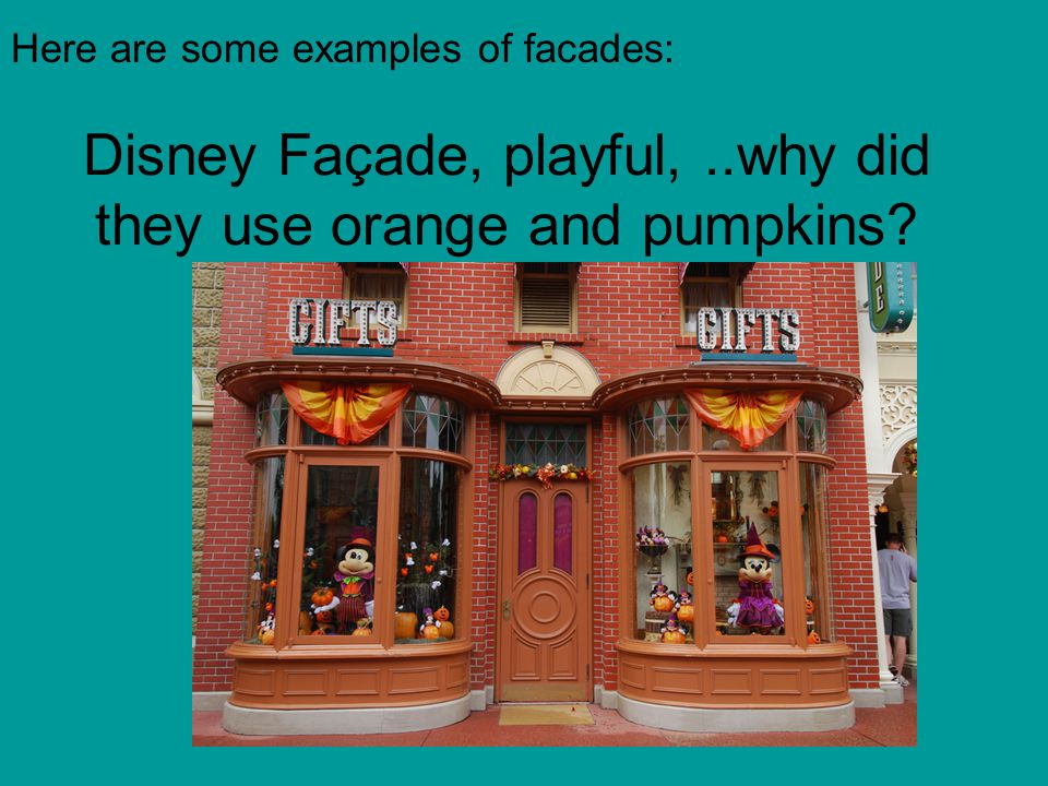 Disney Façade, playful,..why did they use orange and pumpkins? Here are some examples of facades: