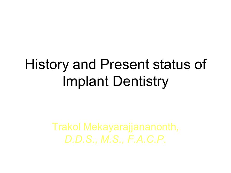 Endosteal root-form implants 1978Two-stage threaded titanium root- form implant was first presented in North America by Branemark (Toronto conference) Terms fixture First fixture was placed in 1965 Well-documented, long term prospective study