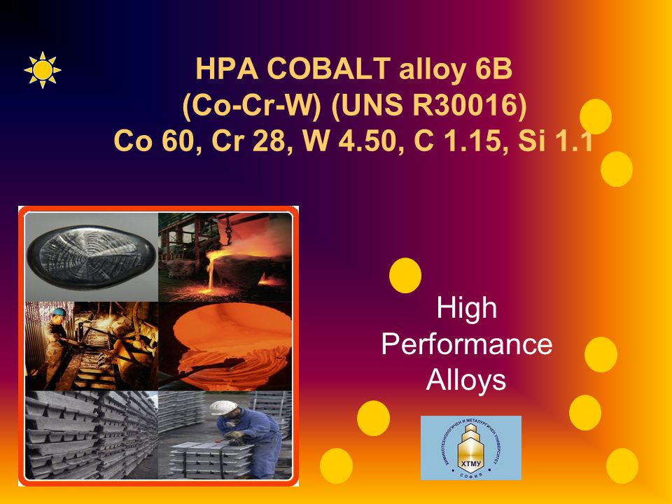 RG1 HPA COBALT alloy 6B (Co-Cr-W) (UNS R30016) Co 60, Cr 28, W 4.50, C 1.15, Si 1.1 High Performance Alloys