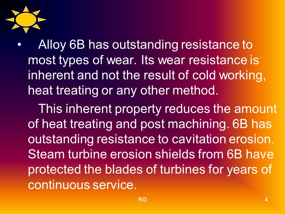 RG4 Alloy 6B has outstanding resistance to most types of wear.