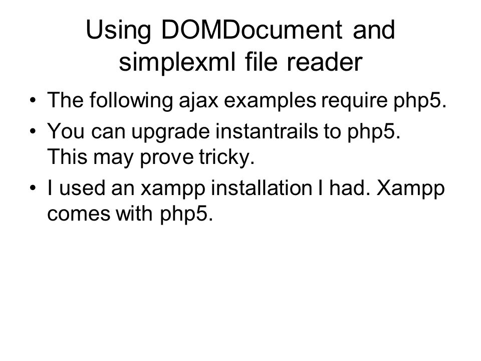 Using DOMDocument and simplexml file reader The following ajax examples require php5.