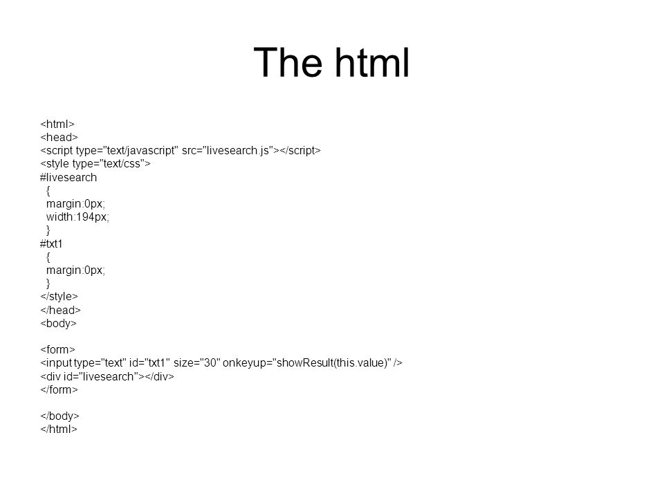 The html #livesearch { margin:0px; width:194px; } #txt1 { margin:0px; }