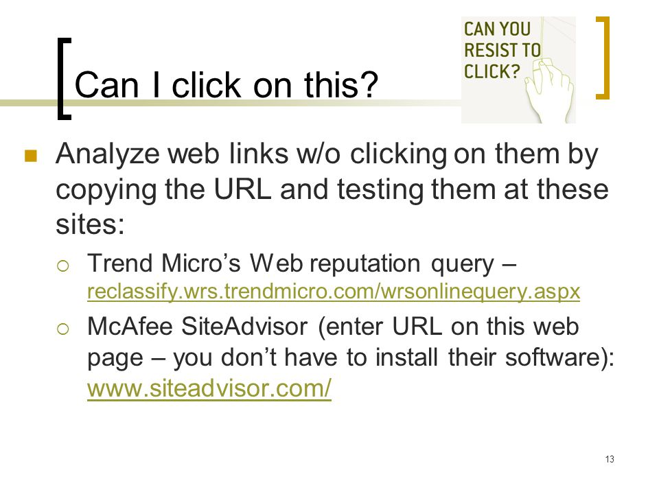 Can I click on this? Analyze web links w/o clicking on them by copying the URL and testing them at these sites:  Trend Micro's Web reputation query –