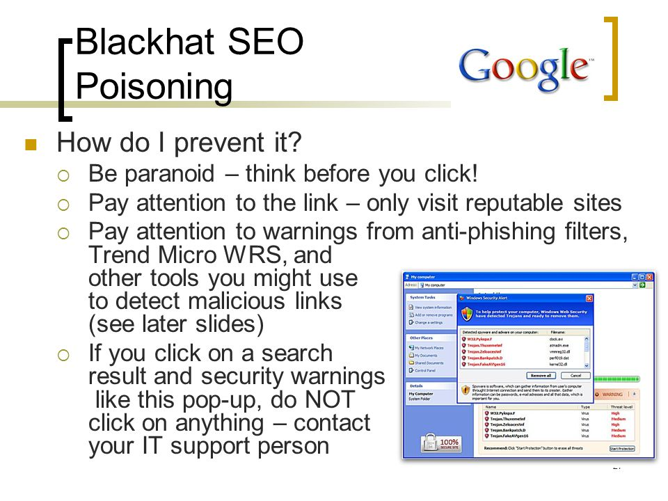 Blackhat SEO Poisoning How do I prevent it.  Be paranoid – think before you click.