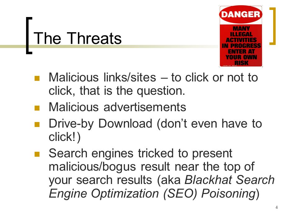 Malicious links/sites – to click or not to click, that is the question. Malicious advertisements Drive-by Download (don't even have to click!) Search