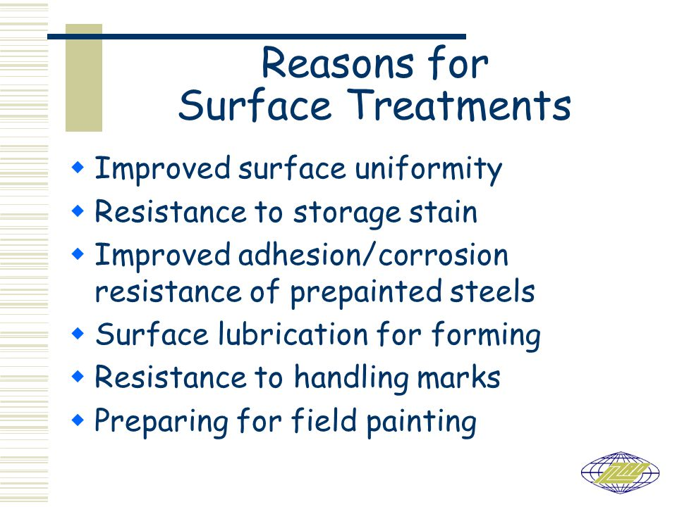 Chromium Based Chemical Treatments  Galvanize has surface layer of Al 2 O 3 (tens of nanometers) that must be removed  CT solution must dissolve Al 2 O 3 layer with fluoride to allow deposition of Cr compounds  Zinc protected via barrier and passivation effects Cr oxide acts a barrier Cr +6 re-passivates exposed metal  Cr +6 is reason for the self-healing ability of chromate passivation films