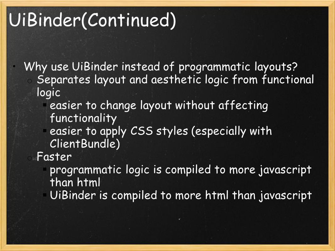 UiBinder(Continued) Why use UiBinder instead of programmatic layouts.