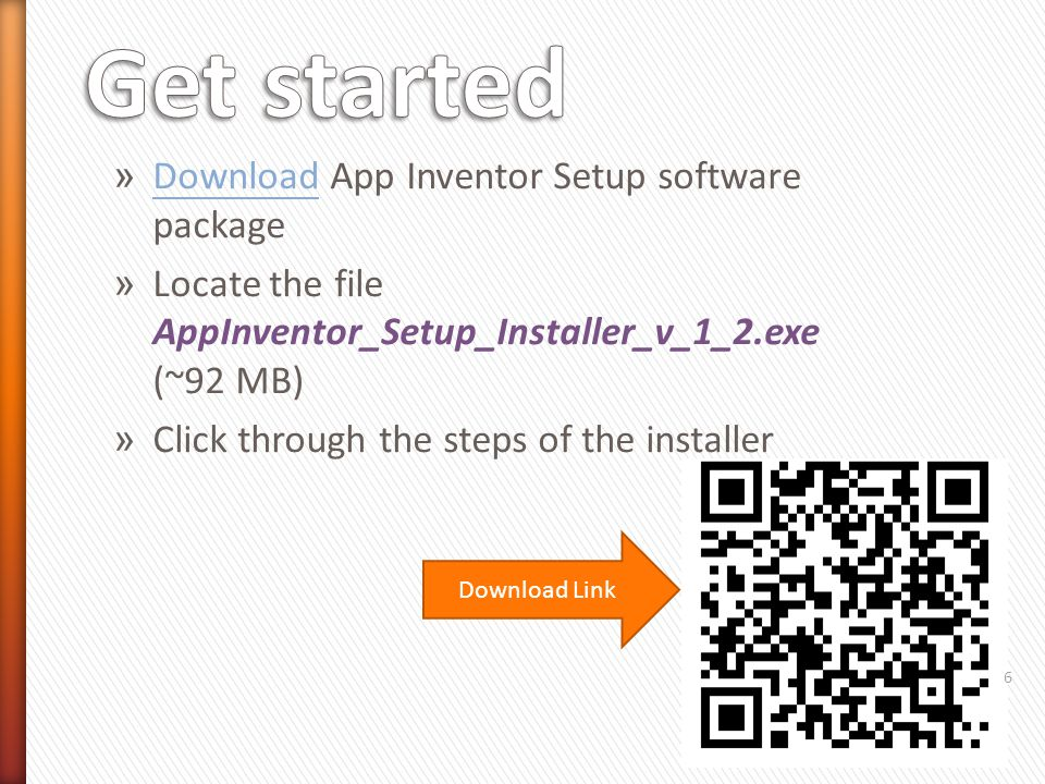 » Download App Inventor Setup software package Download » Locate the file AppInventor_Setup_Installer_v_1_2.exe (~92 MB) » Click through the steps of the installer Download Link 6