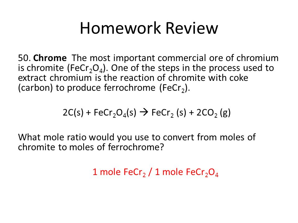 Homework Review 50. Chrome The most important commercial ore of chromium is chromite (FeCr 2 O 4 ). One of the steps in the process used to extract ch